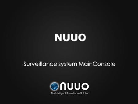 Surveillance system MainConsole NUUO. NUUO Solution DVR NVR IP+ CMS NDVR(Hybrid )