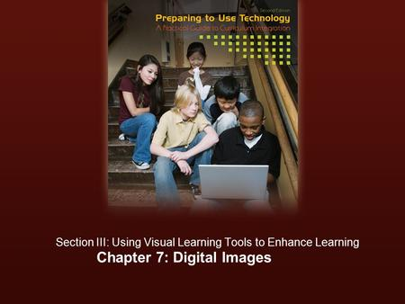 Chapter 7: Digital Images Section III: Using Visual Learning Tools to Enhance Learning.