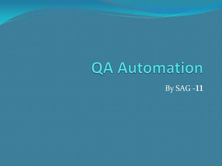 By SAG - 11. Objectives Cross platform QA Automation for web applications Scheduling the automation Automatically build the test scripts Generate the.