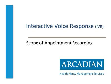 Interactive Voice Response (IVR) Scope of Appointment Recording.