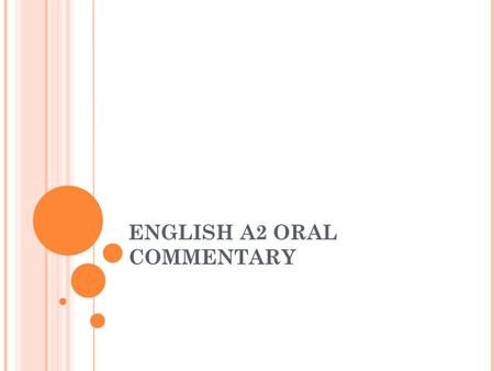 ENGLISH A2 ORAL COMMENTARY. INTERNAL ASSESSMENT Oral Commentary15% Interactive Oral (best of 3) 15% Total 30% internally assessed, externally moderated.