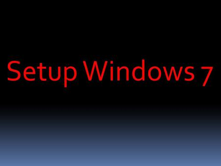 Setup Windows 7. Windows 7: System Requirements If you want to run Windows 7 on your PC, here's what it takes: 1 gigahertz (GHz) or faster 32-bit (x86)