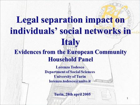 1 Legal separation impact on individuals' social networks in Italy Evidences from the European Community Household Panel Lorenzo Todesco Department of.