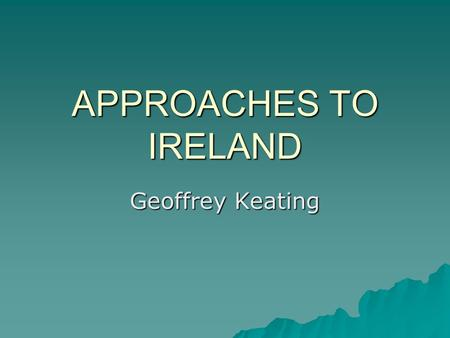 APPROACHES TO IRELAND Geoffrey Keating. CLIMATE  Average summer temperature 16 C  Average winter temperature 6 C.