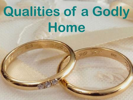 Qualities of a Godly Home. God Created the Home Gen. 1:28; 2:20-23 institution 1 Cor. 11:3, 8-9, 11-12 social order Gen. 2:24 leave and cleave Matt. 19:3-6.