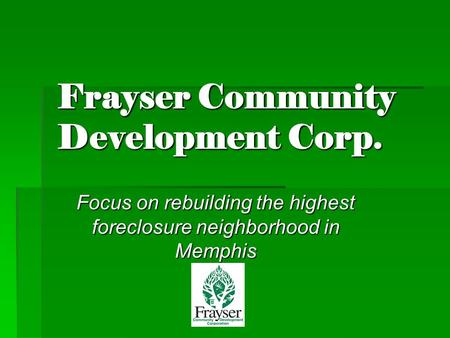 Frayser Community Development Corp. Focus on rebuilding the highest foreclosure neighborhood in Memphis.