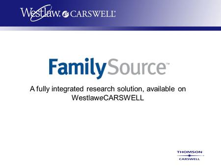 A fully integrated research solution, available on WestlaweCARSWELL.