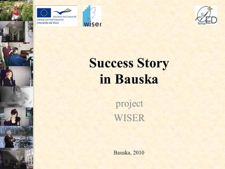 Success Story in Bauska project WISER Bauska, 2010.