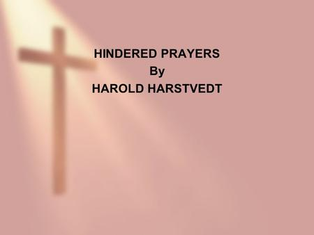 HINDERED PRAYERS By HAROLD HARSTVEDT. WHY DID THE LORD NOT LISTEN TO MOSES? DEUTERONOMY 3:26-27 26The LORD was angry with me on your account, and would.