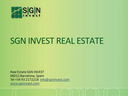SGN INVEST REAL ESTATE Real Estate SGN INVEST 08012 Barcelona, Spain Tel +34 93 2172218