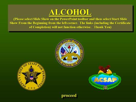 ALCOHOL (Please select Slide Show on the PowerPoint toolbar and then select Start Slide Show From the Beginning from the left corner. The links (including.