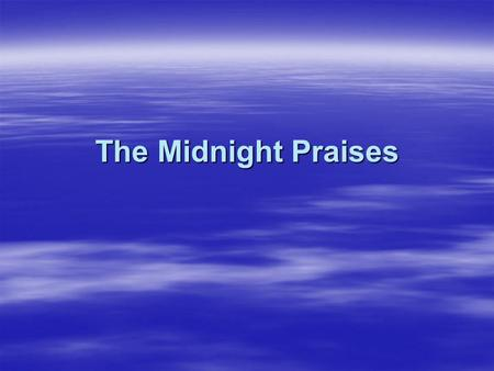 The Midnight Praises  Saint Basil the Great said that the work of praising attracts the service of the angels because this is part of their job and.