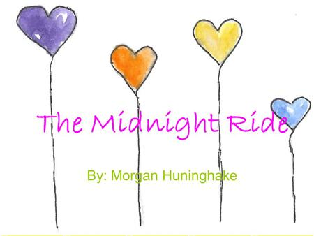 The Midnight Ride By: Morgan Huninghake. Katie Smith was just moving from a great high school where she had lots of friends, and people who loved her.