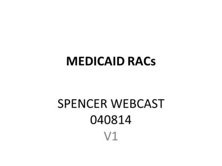 MEDICAID RACs SPENCER WEBCAST 040814 V1. ESTABLISH MUSIC: 34459752: MAKE MUSIC WORK WITH CAR SCENE DISSOLVE TO CLIP: 17106943 ZOOM OUT SUPER: THE MEDICAID.