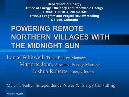 POWERING REMOTE NORTHERN VILLAGES WITH THE MIDNIGHT SUN Lance Whitwell, Tribal Energy Manager Marjorie John, Assistant Energy Manager Joshua Roberts, Energy.