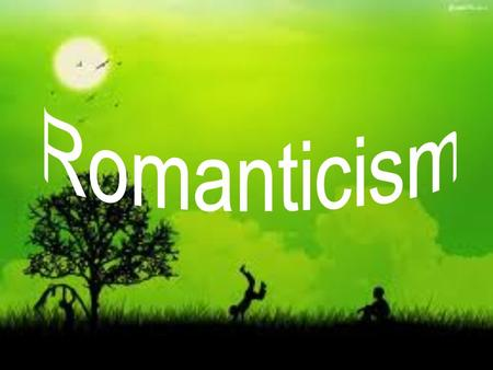 What is Romanticism? Intellectual and artistic movement Late 18 th century and mid 19 th century Took ideas from 17 th century Gothicism Challenged the.