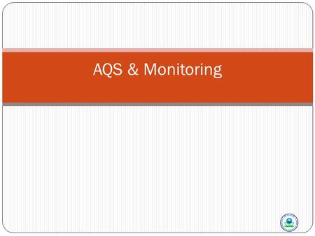 AQS & Monitoring. In This Section We Will Talk About Monitoring & AQS 2 In the field Before Monitoring QAPP – quality assurance project plan Annual monitoring.