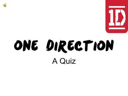 A Quiz. 1. Name the members od One Direction _ _ _ _ _ _ _ _ _ _ _ _ _ _ _ _ _ _ _ _ _ _ _ _ _ _ _ _ _ _ _ _ _ _ _ _ _ _ _ _ _ _ _ _ _ _ _ _ _ _.