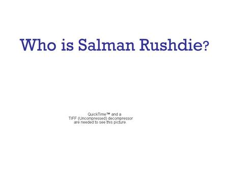 Who is Salman Rushdie ? Biographical Information Salman Rushdie was born in Bombay, India in 1947 He went to college in Cambridge, England and stayed.