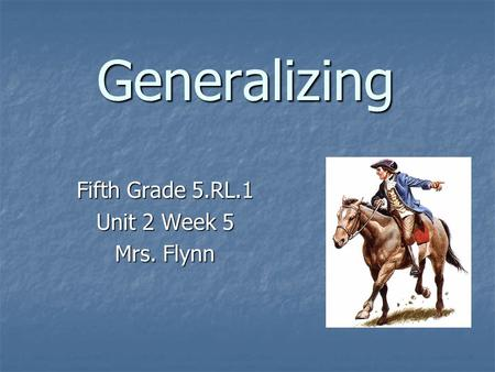Generalizing Fifth Grade 5.RL.1 Unit 2 Week 5 Mrs. Flynn.