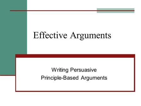 Effective Arguments Writing Persuasive Principle-Based Arguments.