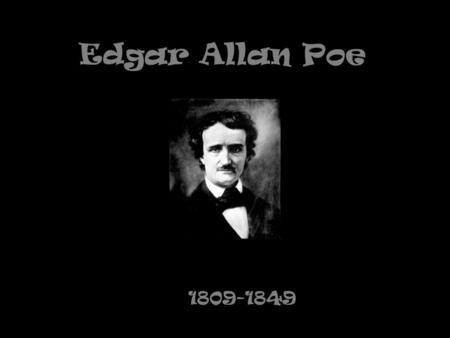 Edgar Allan Poe 1809-1849. Edgar Poe was born in Boston on January 19, 1809, to David and Elizabeth Poe. Elizabeth died in 1811 shortly after separating.
