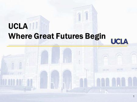 "1 UCLA Where Great Futures Begin. 2 Quick Facts MascotBruins (meaning ""brown bear"") # of students 40,000 ColorsBlue and Gold."