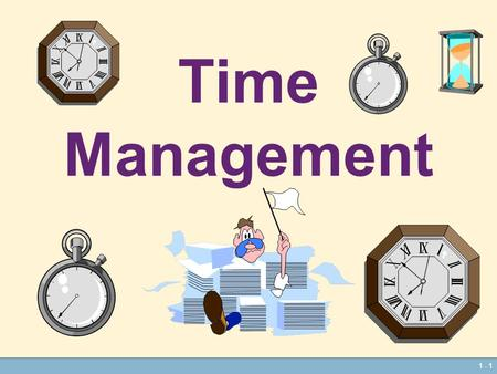 1 - 1 Time Management. 1 - 2 You can gain extra time by doing the same task in less time than usual. using time that you previously wasted.