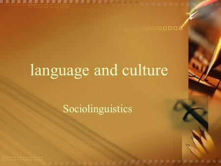 Language and culture Sociolinguistics. Does language influence what we believe and how we behave? Does language determine how we perceive the world?