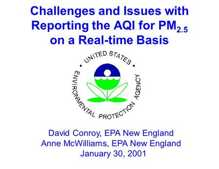 Challenges and Issues with Reporting the AQI for PM 2.5 on a Real-time Basis David Conroy, EPA New England Anne McWilliams, EPA New England January 30,