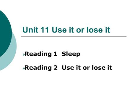 Reading 1 Sleep Reading 2 Use it or lose it
