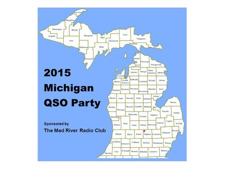 2015 Michigan QSO Party Sponsored by The Mad River Radio Club.