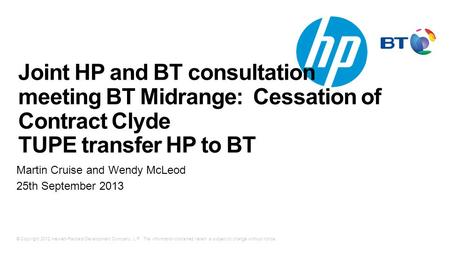 © Copyright 2012 Hewlett-Packard Development Company, L.P. The information contained herein is subject to change without notice. Joint HP and BT consultation.