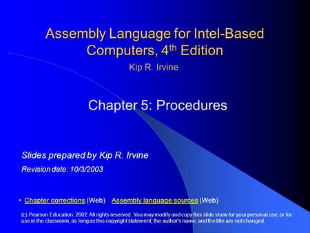 Assembly Language for Intel-Based Computers, 4 th Edition Chapter 5: Procedures (c) Pearson Education, 2002. All rights reserved. You may modify and copy.