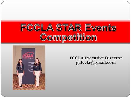 FCCLA Executive Director STAR Events Competition S – Students T – Taking A – Action for R – Recognition.
