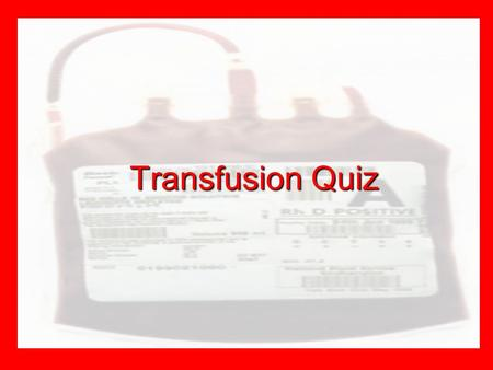 Transfusion Quiz. Q1. What colour blood tube is used for a group and cross match sample? Red Purple Pink Grey.
