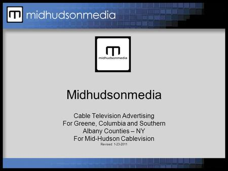 Midhudsonmedia Cable Television Advertising For Greene, Columbia and Southern Albany Counties – NY For Mid-Hudson Cablevision Revised: 1-23-2011.