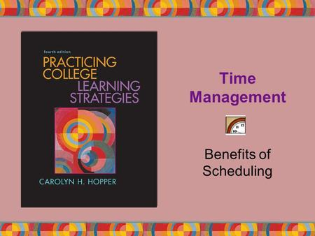 Time Management Benefits of Scheduling. Copyright © Houghton Mifflin Company. All rights reserved.1 | 2 It's the beginning of the semester. Are you already.