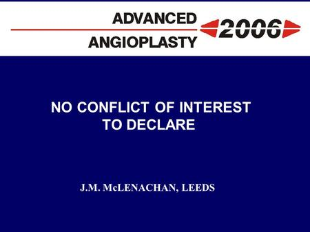 NO CONFLICT OF INTEREST TO DECLARE J.M. McLENACHAN, LEEDS.