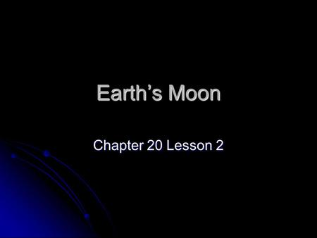 Earth's Moon Chapter 20 Lesson 2. Facts 1.2% less than Earth's mass 1.2% less than Earth's mass 27% less than Earth's diameter 27% less than Earth's diameter.