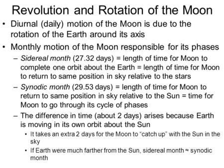 Revolution and Rotation of the Moon Diurnal (daily) motion of the Moon is due to the rotation of the Earth around its axis Monthly motion of the Moon responsible.