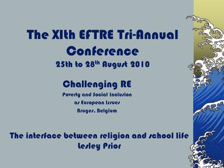 The XIth EFTRE Tri-Annual Conference 25th to 28 th August 2010 Challenging RE Poverty and Social Inclusion as European Issues Bruges, Belgium The interface.