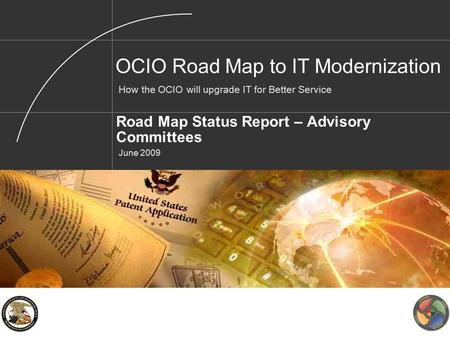 Road Map Status Report – Advisory Committees June 2009 OCIO Road Map to IT Modernization How the OCIO will upgrade IT for Better Service.
