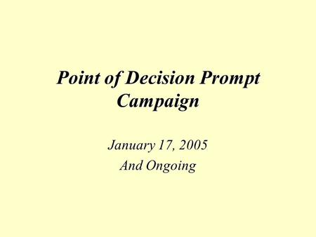 Point of Decision Prompt Campaign January 17, 2005 And Ongoing.