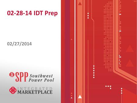 02-28-14 IDT Prep 02/27/2014. IDT 2/28 Reminders 2/28 IDT Call starts at 7:30 PM, 3.5 hour IDT begins at 8:30 PM IDT Debrief will be sometime between.