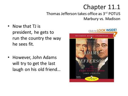 Chapter 11.1 Thomas Jefferson takes office as 3 rd POTUS Marbury vs. Madison Now that TJ is president, he gets to run the country the way he sees fit.