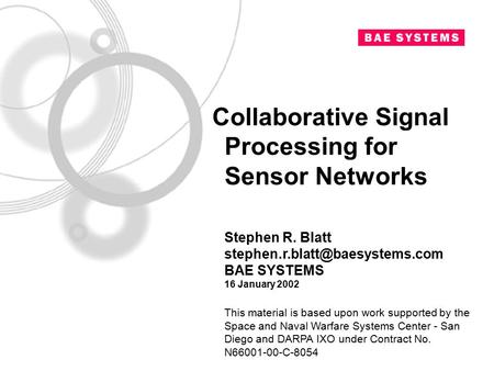 Pi_0102 4-May-15 pg. 1 Collaborative Signal Processing for Sensor Networks Stephen R. Blatt BAE SYSTEMS 16 January 2002.