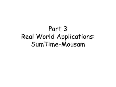 Part 3 Real World Applications: SumTime-Mousam. Dept. of Computing Science, University of Aberdeen2 In this lecture you learn SumTime-Mousam –Knowledge.