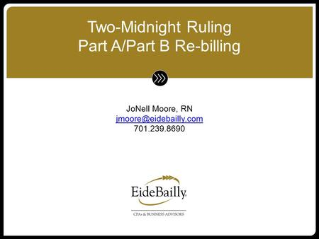 JoNell Moore, RN 701.239.8690 Two-Midnight Ruling Part A/Part B Re-billing.