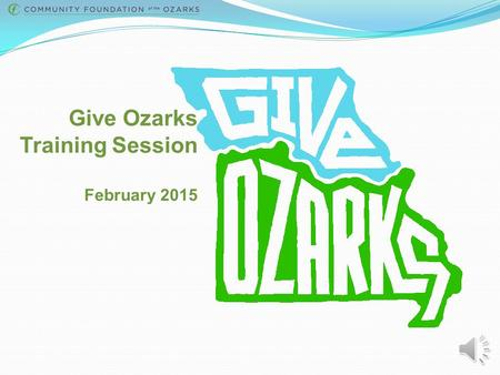 Give Ozarks Training Session February 2015 Introduction Give Ozarks is the region's first 24-hour online fundraising day, which will take place from.